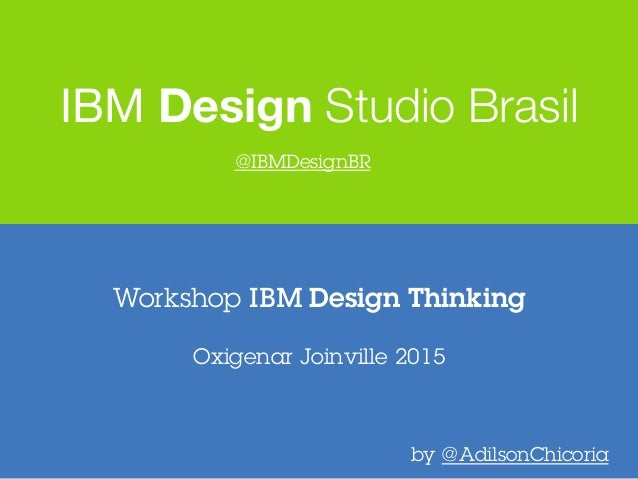 Workshop IBM Design Thinking IBM Design Studio Brasil Oxigenar Joinville 2015 by @AdilsonChicoria @IBMDesignBR
