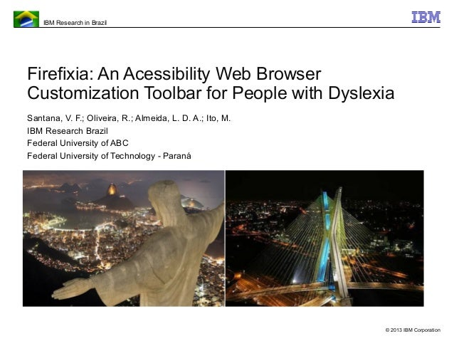 IBM Research in Brazil© 2013 IBM CorporationFirefixia: An Acessibility Web BrowserCustomization Toolbar for People with Dy...