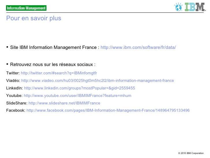 Pour en savoir plus <ul><li>Site IBM Information Management France :  http://www.ibm.com/software/fr/data/ </li></ul><ul><...