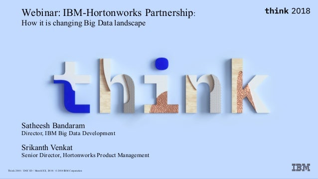 Think 2018 / DOC ID / Month XX, 2018 / © 2018 IBM Corporation Webinar: IBM-Hortonworks Partnership: How it is changing Big...