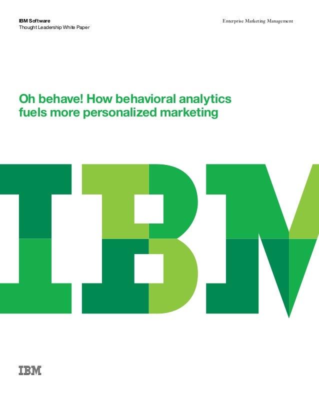 IBM Software                     Enterprise Marketing ManagementThought Leadership White PaperOh behave! How behavioral an...