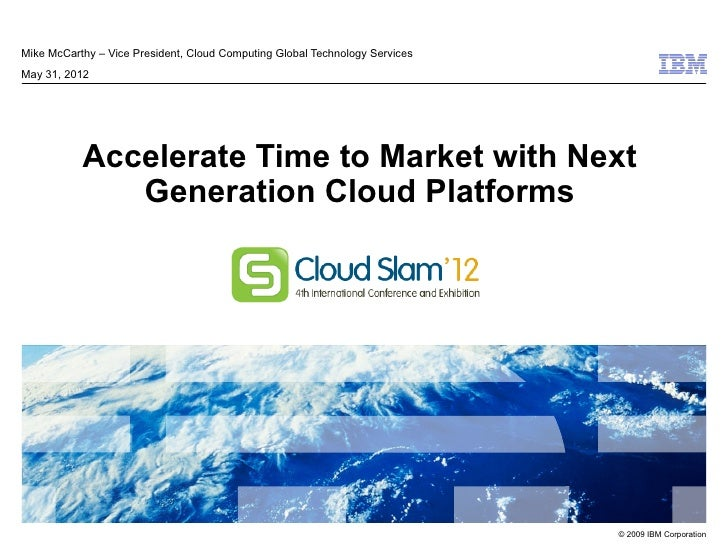 Mike McCarthy – Vice President, Cloud Computing Global Technology ServicesMay 31, 2012           Accelerate Time to Market...