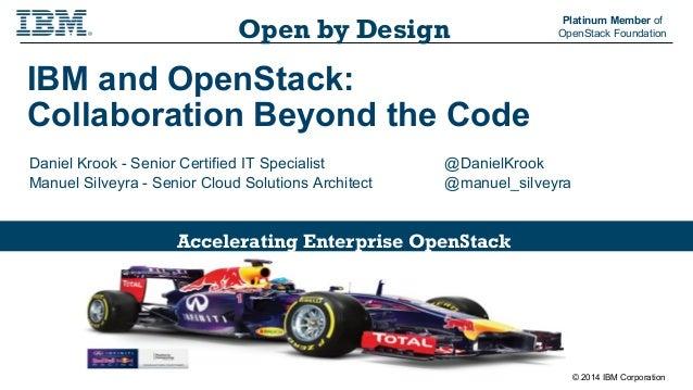 Open by Design Platinum Member of  OpenStack Foundation  Accelerating Enterprise OpenStack  © 2014 IBM Corporation  IBM an...