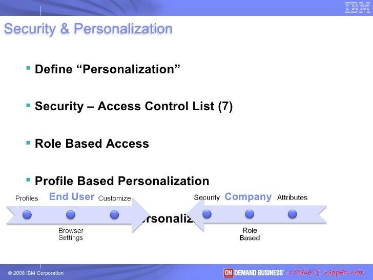 "<ul><li>Define ""Personalization"" </li></ul><ul><li>Security – Access Control List (7) </li></ul><ul><li>Role Based Access ..."