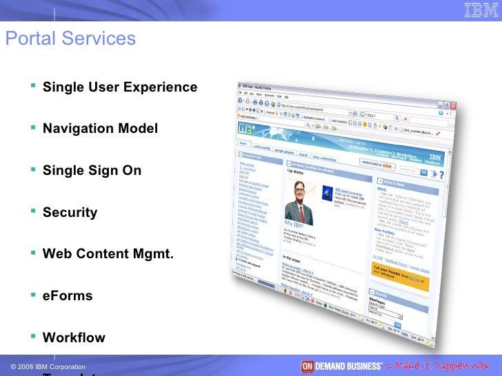 Portal Services <ul><li>Single User Experience </li></ul><ul><li>Navigation Model </li></ul><ul><li>Single Sign On </li></...