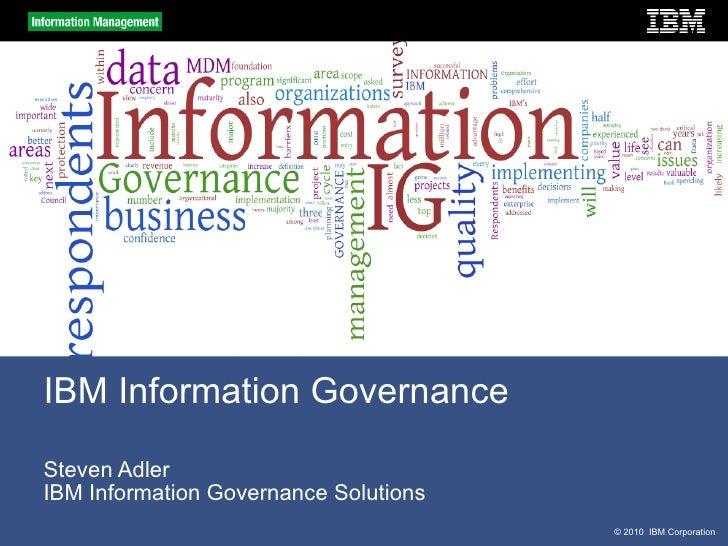 Steven Adler IBM Information Governance Solutions IBM Information Governance
