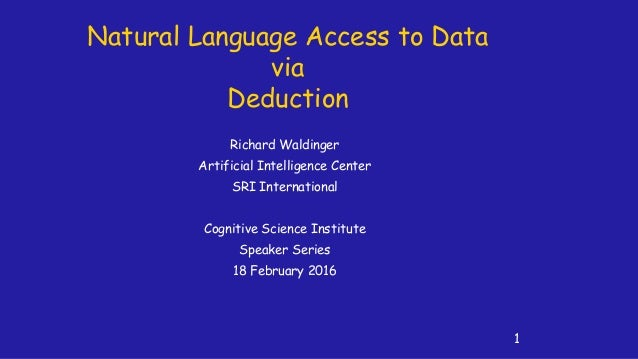 Natural Language Access to Data via Deduction Richard Waldinger Artificial Intelligence Center SRI International Cognitive...