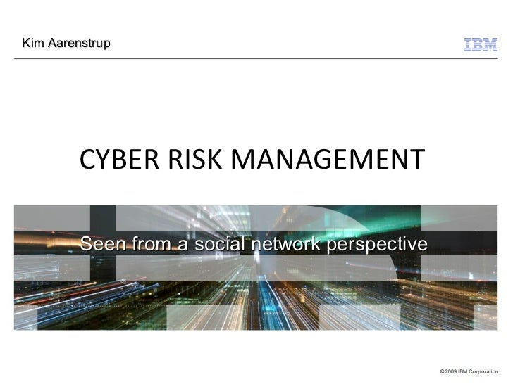 Kim Aarenstrup        CYBER RISK MANAGEMENT         Seen from a social network perspective