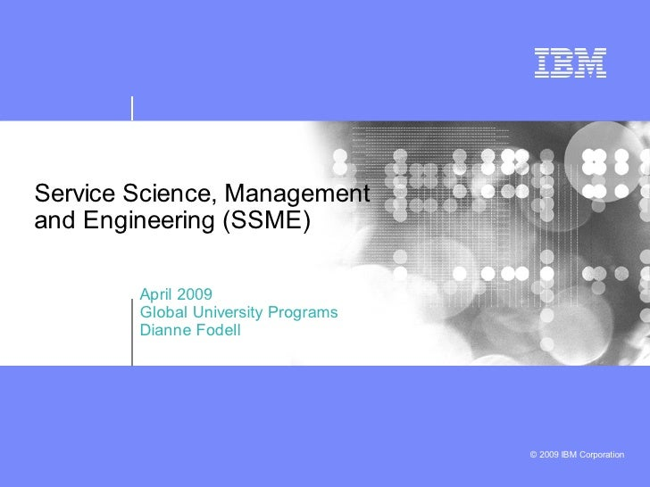 Service Science, Management and Engineering (SSME)          April 2009         Global University Programs         Dianne F...