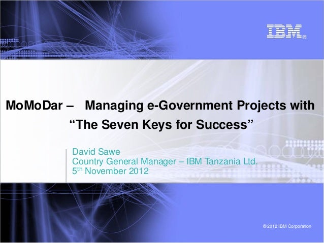 """MoMoDar – Managing e-Government Projects with         """"The Seven Keys for Success""""         David Sawe         Country Gene..."""