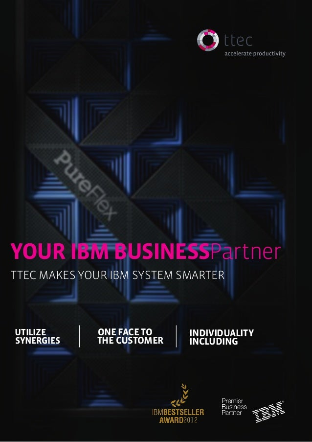 ttec • IBM Premier Business Partner 1YOUR IBM BusinessPartnerttec makes your IBM system smarterUTILIZESYNERGIESONE FACE TO...