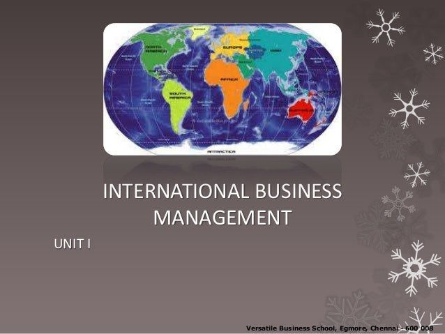 INTERNATIONAL BUSINESS MANAGEMENT UNIT I Versatile Business School, Egmore, Chennai - 600 008
