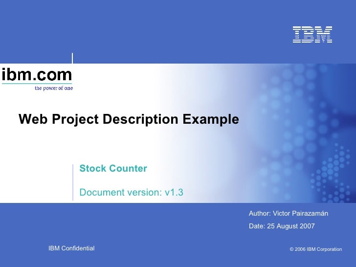 Web Project Description Example Stock Counter Document version: v1.3 IBM Confidential © 2006 IBM Corporation Author: Victo...