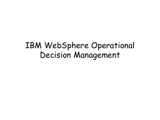 IBM WebSphere Operational   Decision Management
