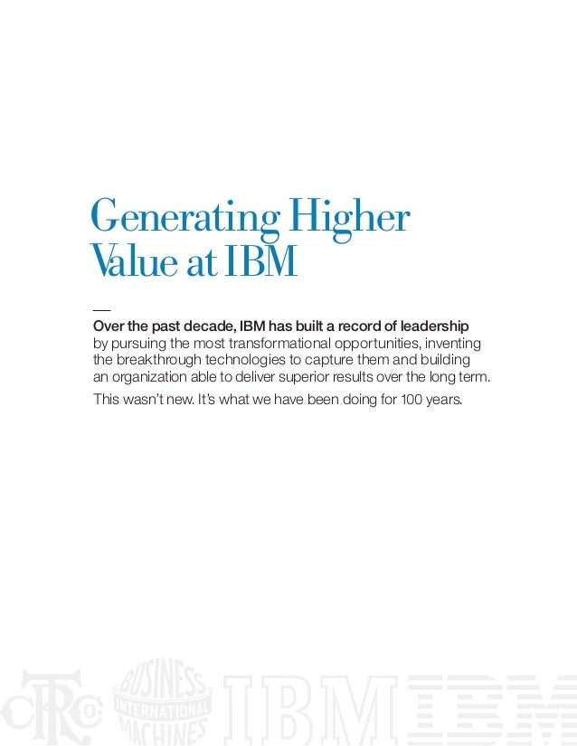 Generating HigherV at IBM alueOver the past decade, IBM has built a record of leadershipby pursuing the most transformatio...