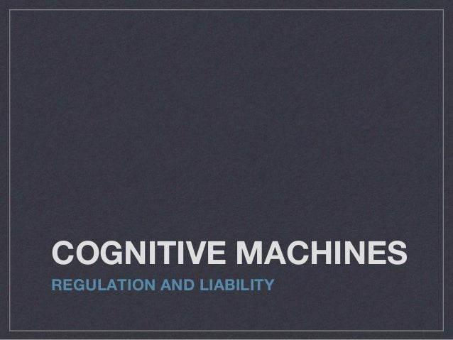 COGNITIVE MACHINES REGULATION AND LIABILITY