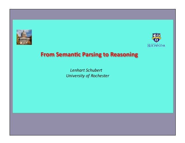 From	   Seman*c	   Parsing	   to	   Reasoning	    	   	   	   	   Lenhart	   Schubert	   	    University	   of	   Rocheste...