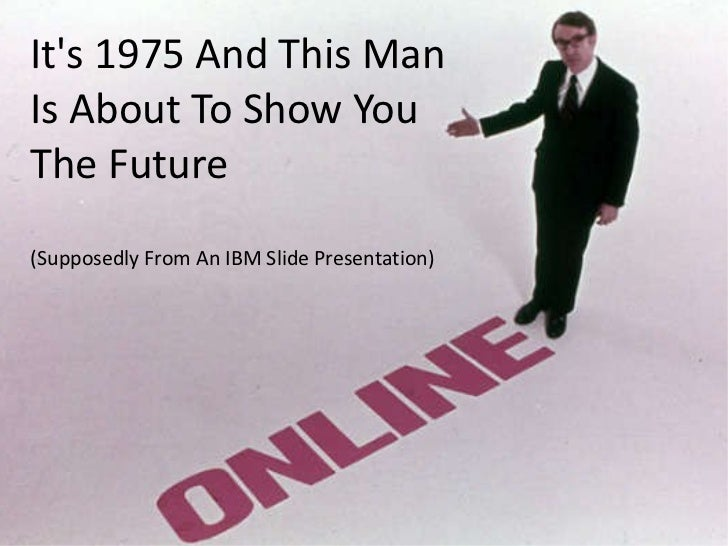 It's 1975 And This Man  Is About To Show You  The Future (Supposedly From An IBM Slide Presentation)
