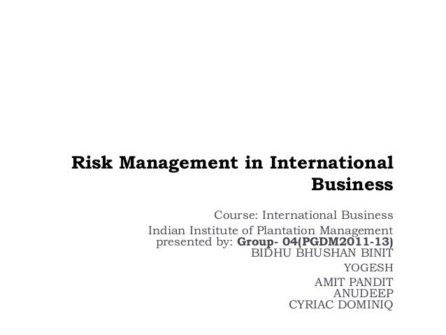 Risk Management in International                       Business                   Course: International Business       Ind...