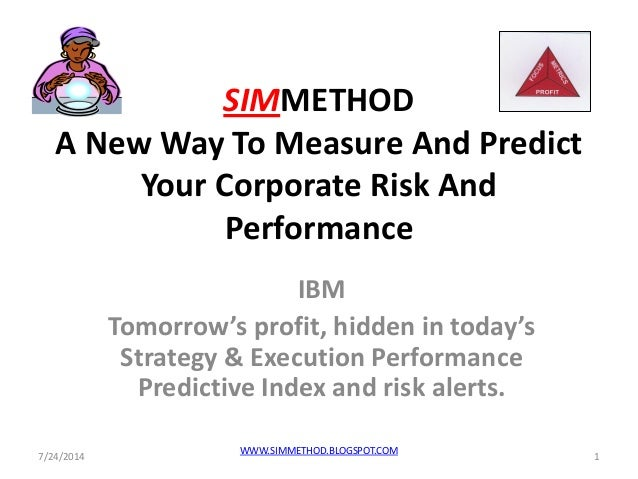 SIMMETHOD A New Way To Measure And Predict Your Corporate Risk And Performance IBM Tomorrow's profit, hidden in today's St...