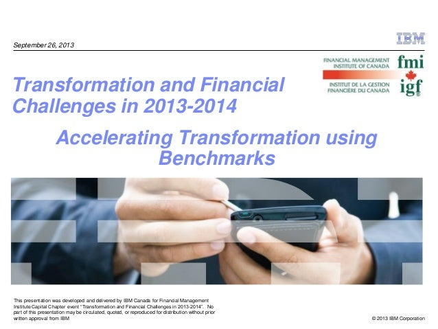 © 2013 IBM Corporation This presentation was developed and delivered by IBM Canada for Financial Management Institute Capi...