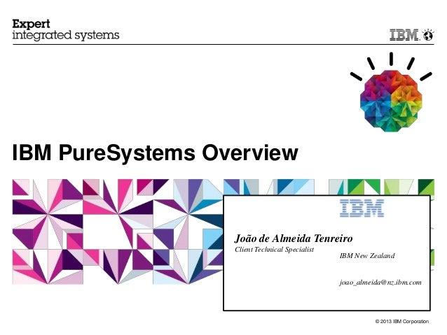 IBM PureSystems Overview                  João de Almeida Tenreiro                  Client Technical Specialist           ...