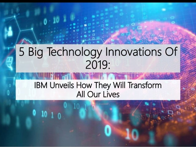 5 Big Technology Innovations Of 2019: IBM Unveils How They Will Transform All Our Lives
