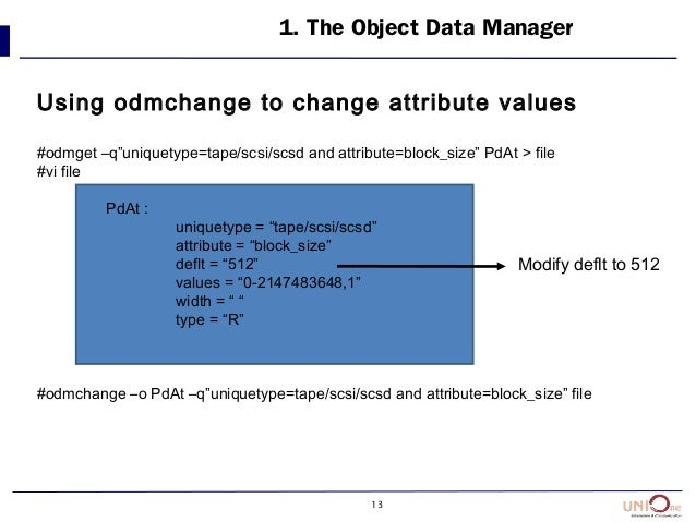 """13 1. The Object Data Manager Using odmchange to change attribute values #odmget –q""""uniquetype=tape/scsi/scsd and attribut..."""
