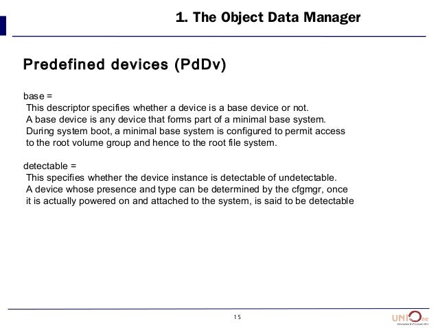 15 1. The Object Data Manager Predefined devices (PdDv) base = This descriptor specifies whether a device is a base device...
