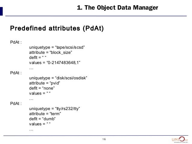 """16 1. The Object Data Manager Predefined attributes (PdAt) PdAt : uniquetype = """"tape/scsi/scsd"""" attribute = """"block_size"""" d..."""