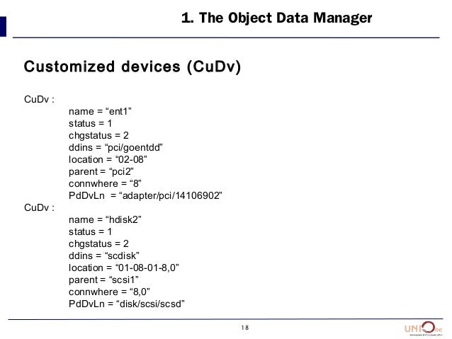 "18 1. The Object Data Manager Customized devices (CuDv) CuDv : name = ""ent1"" status = 1 chgstatus = 2 ddins = ""pci/goentdd..."