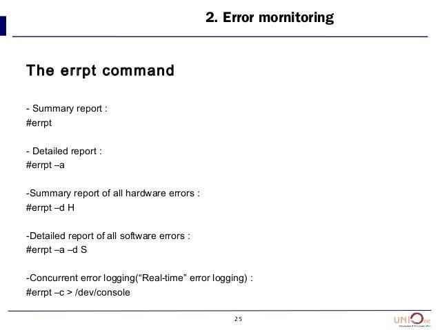 25 The errpt command - Summary report : #errpt - Detailed report : #errpt –a -Summary report of all hardware errors : #err...