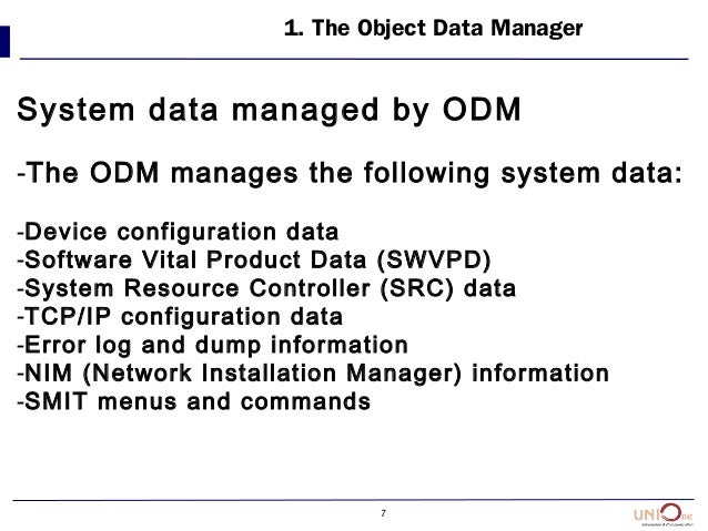 7 1. The Object Data Manager System data managed by ODM -The ODM manages the following system data: -Device configuration ...