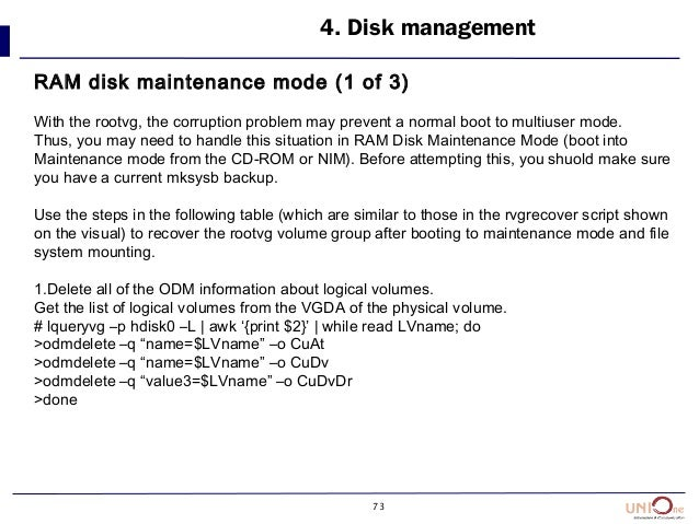 73 4. Disk management RAM disk maintenance mode (1 of 3) With the rootvg, the corruption problem may prevent a normal boot...