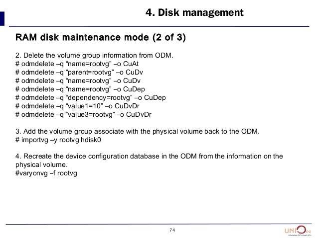 "74 4. Disk management RAM disk maintenance mode (2 of 3) 2. Delete the volume group information from ODM. # odmdelete –q ""..."