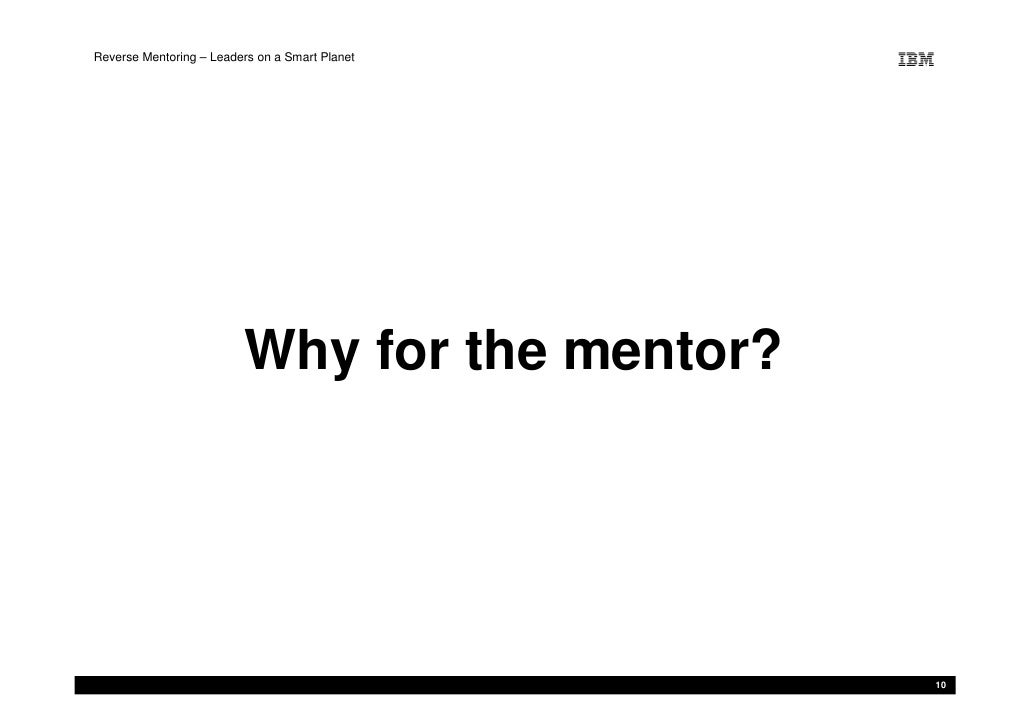 Reverse Mentoring – Leaders on a Smart Planet                               Why for the mentor?                           ...