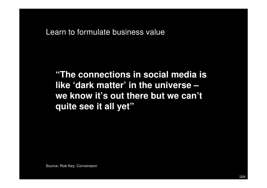 """Learn to formulate business value          """"The connections in social media is      like 'dark matter' in the universe –  ..."""