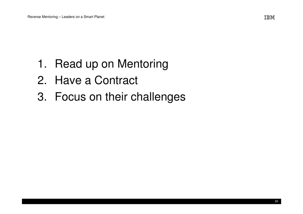 Reverse Mentoring – Leaders on a Smart Planet          1. Read up on Mentoring      2. Have a Contract      3. Focus on th...