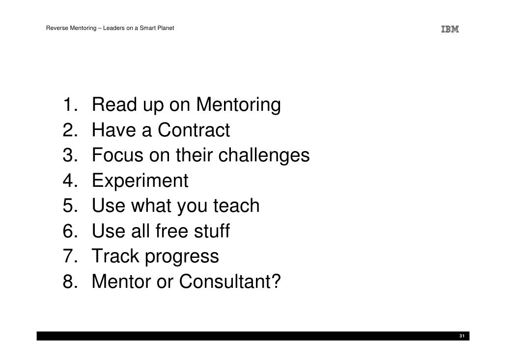 Reverse Mentoring – Leaders on a Smart Planet          1.        Read up on Mentoring      2.        Have a Contract      ...