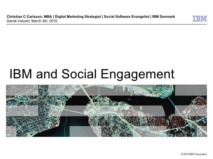 IBM and Social Engagement Christian C Carlsson, MBA | Digital Marketing Strategist | Social Software Evangelist | IBM Denm...