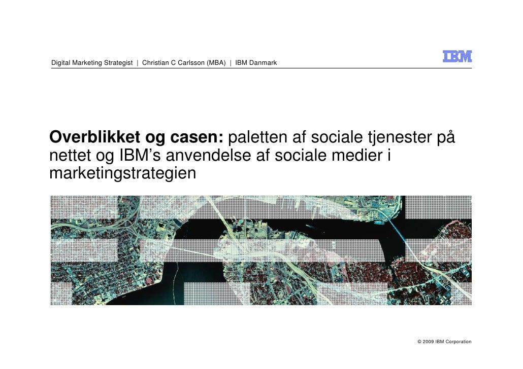 Digital Marketing Strategist | Christian C Carlsson (MBA) | IBM Danmark     Overblikket og casen: paletten af sociale tjen...