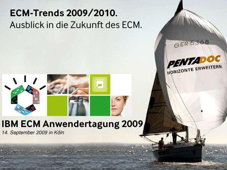 ECM-Trends 2009/2010.<br />Ausblick in die Zukunft des ECM.<br />IBM ECM Anwendertagung 2009<br />14. September 2009 in Kö...