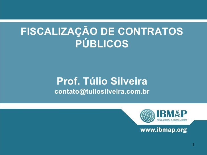 FISCALIZAÇÃO DE CONTRATOS         PÚBLICOS     Prof. Túlio Silveira     contato@tuliosilveira.com.br                      ...