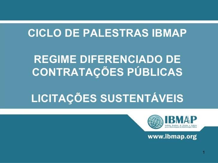 CICLO DE PALESTRAS IBMAPREGIME DIFERENCIADO DECONTRATAÇÕES PÚBLICASLICITAÇÕES SUSTENTÁVEIS                           1