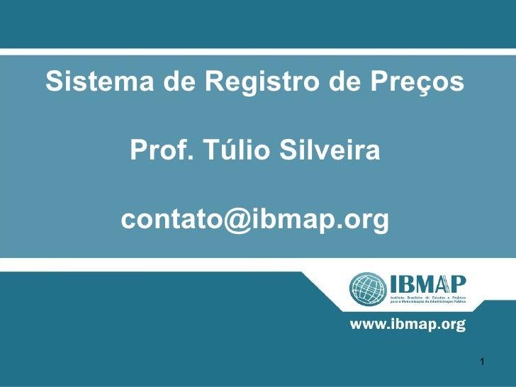 Sistema de Registro de Preços     Prof. Túlio Silveira     contato@ibmap.org                                1