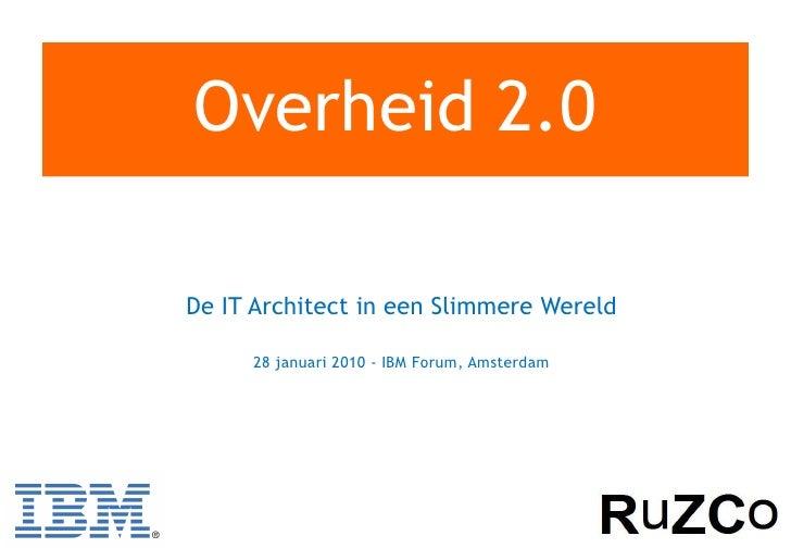 Overheid 2.0  De IT Architect in een Slimmere Wereld       28 januari 2010 - IBM Forum, Amsterdam