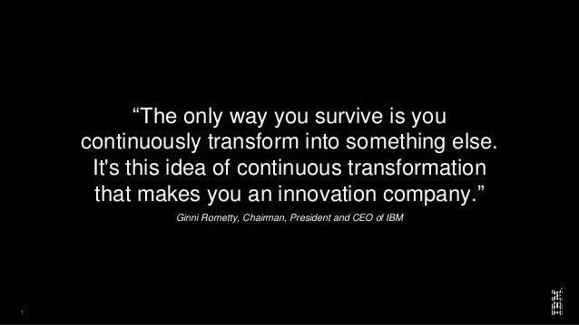 """1 """"The only way you survive is you continuously transform into something else. It's this idea of continuous transformation..."""