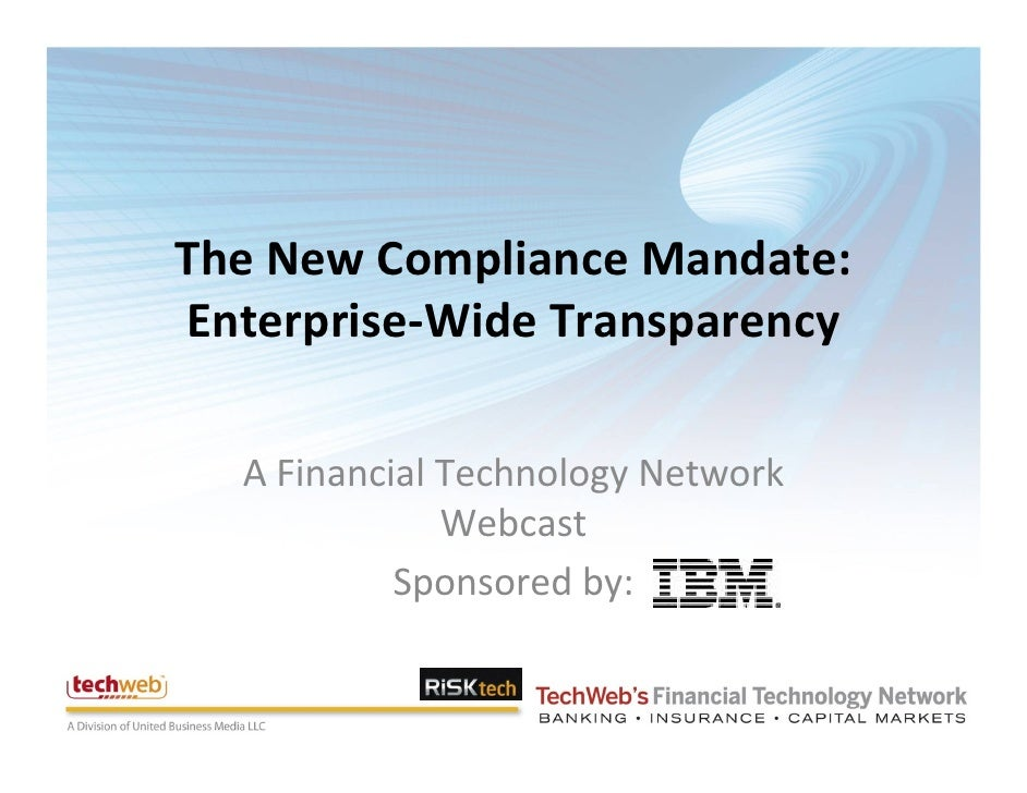 The New Compliance Mandate:  Enterprise‐Wide Transparency    A Financial Technology Network                Webcast        ...
