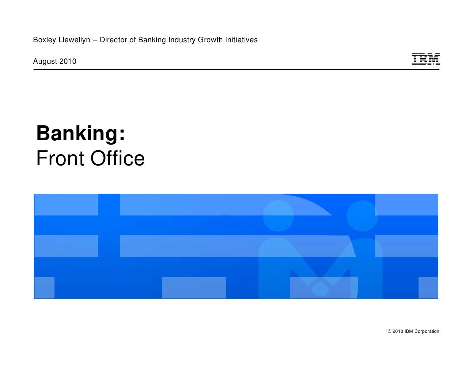 Boxley Llewellyn – Director of Banking Industry Growth Initiatives  August 2010     Banking: Front Office                 ...