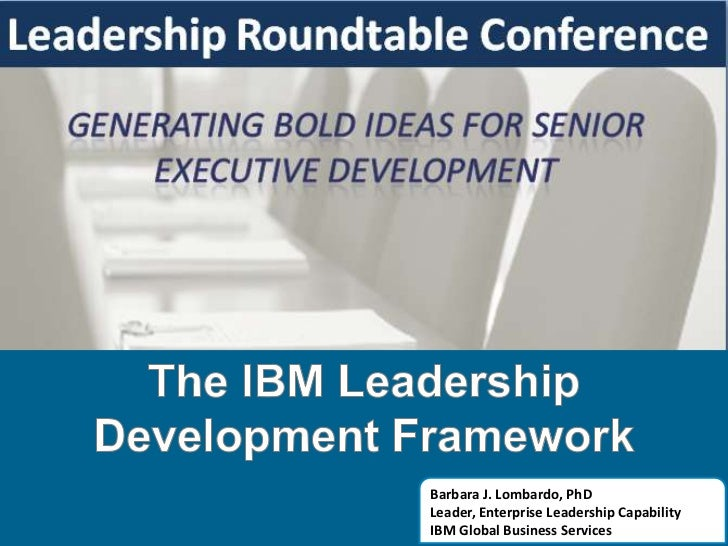 The IBM Leadership Development Framework<br />Barbara J. Lombardo, PhDLeader, Enterprise Leadership CapabilityIBM Global B...